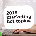 2019 Marketing Hot Topics