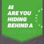 Are you hiding behind a bad sign?